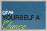 give yourself a chance