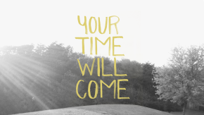 Your Time Will Come