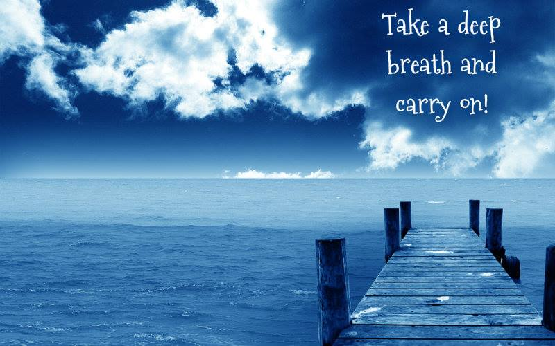 take a deep breath and carry on